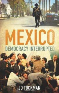 Mexico-democracy-interrupted-ms-jo-tuckman-hardcover-cover-art